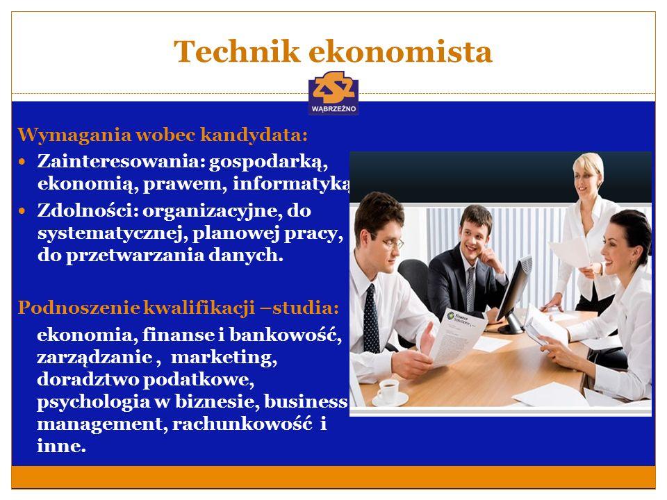 Technik ekonomista Wymagania wobec kandydata: Zainteresowania: gospodarką, ekonomią, prawem, informatyką; Zdolności: organizacyjne, do systematycznej,