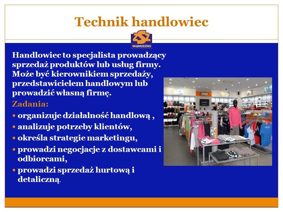 Technik handlowiec Wymagania wobec kandydata: Zainteresowania: ekonomią, gospodarką, handlem, reklamą; Zdolności: umiejętności organizacyjne i interpersonalne, komunikatywność.
