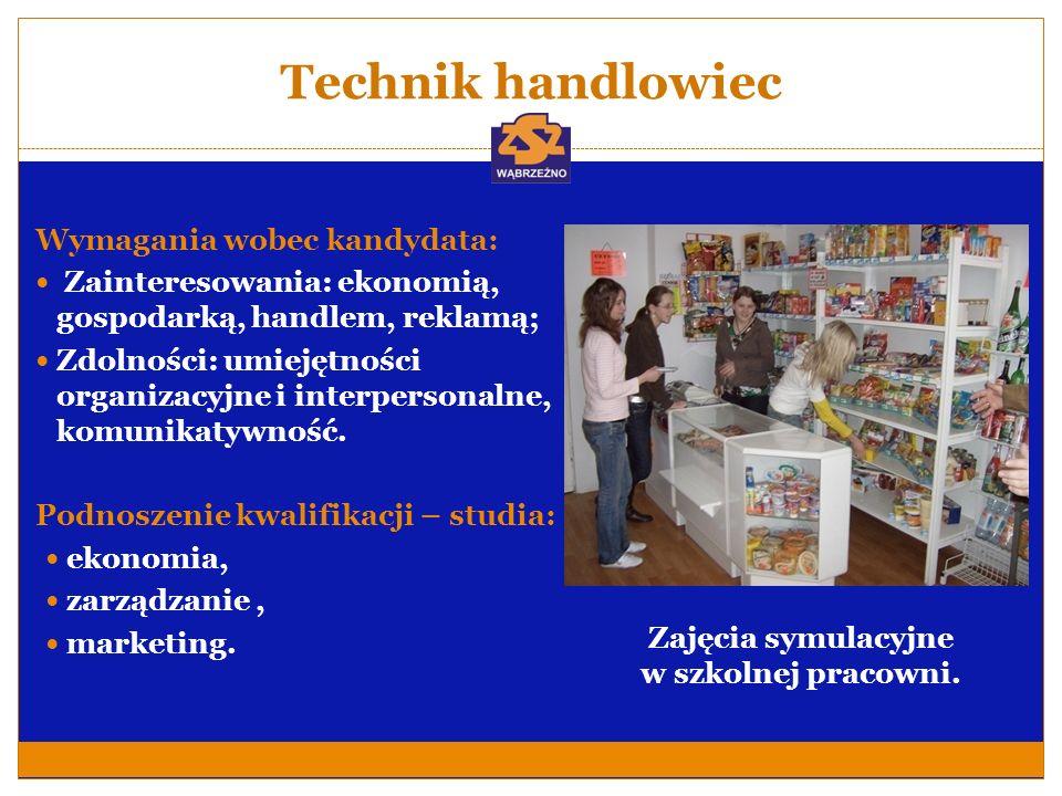 Technik handlowiec Wymagania wobec kandydata: Zainteresowania: ekonomią, gospodarką, handlem, reklamą; Zdolności: umiejętności organizacyjne i interpe