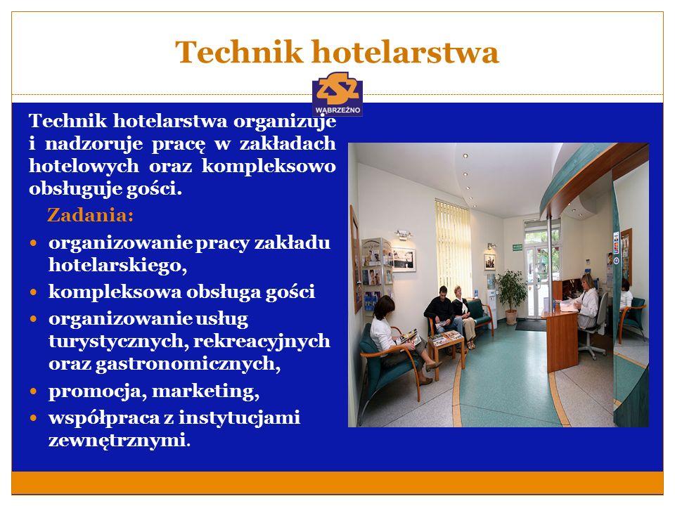Technik hotelarstwa Technik hotelarstwa organizuje i nadzoruje pracę w zakładach hotelowych oraz kompleksowo obsługuje gości. Zadania: organizowanie p