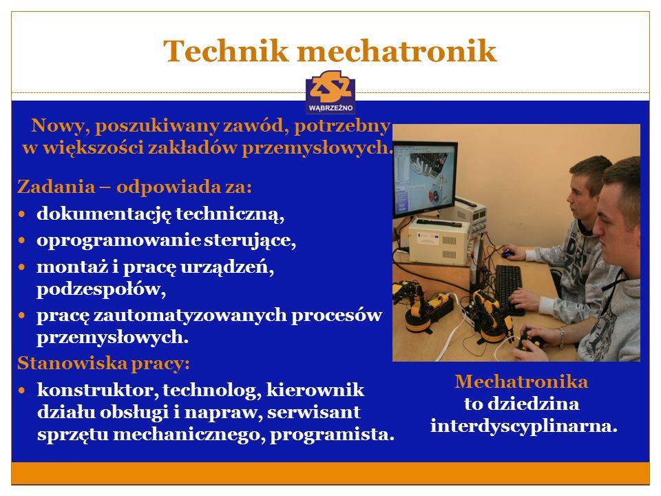 Technik mechatronik Nowy, poszukiwany zawód, potrzebny w większości zakładów przemysłowych. Zadania – odpowiada za: dokumentację techniczną, oprogramo