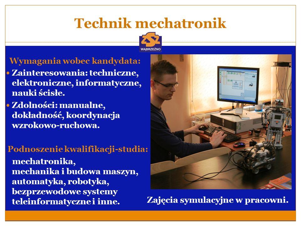 Technik mechatronik Wymagania wobec kandydata: Zainteresowania: techniczne, elektroniczne, informatyczne, nauki ścisłe. Zdolności: manualne, dokładnoś