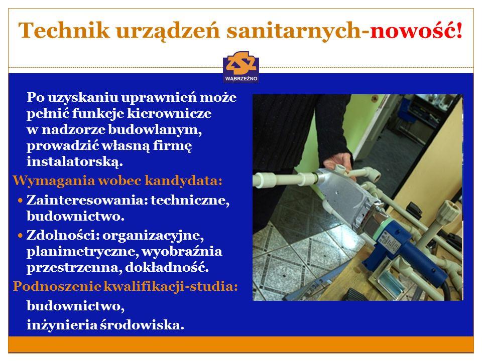 Technik urządzeń sanitarnych-nowość! Po uzyskaniu uprawnień może pełnić funkcje kierownicze w nadzorze budowlanym, prowadzić własną firmę instalatorsk