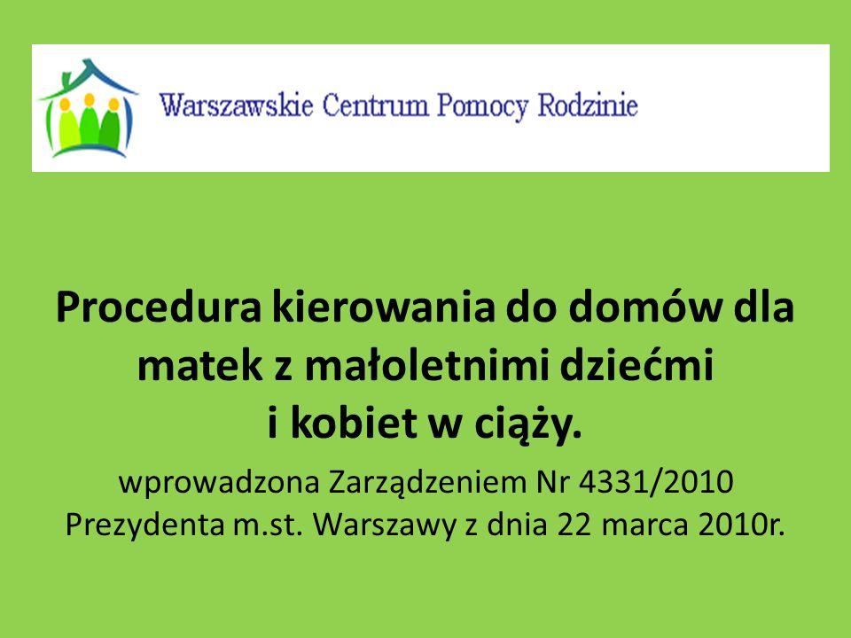 Procedura kierowania do domów dla matek z małoletnimi dziećmi i kobiet w ciąży. wprowadzona Zarządzeniem Nr 4331/2010 Prezydenta m.st. Warszawy z dnia