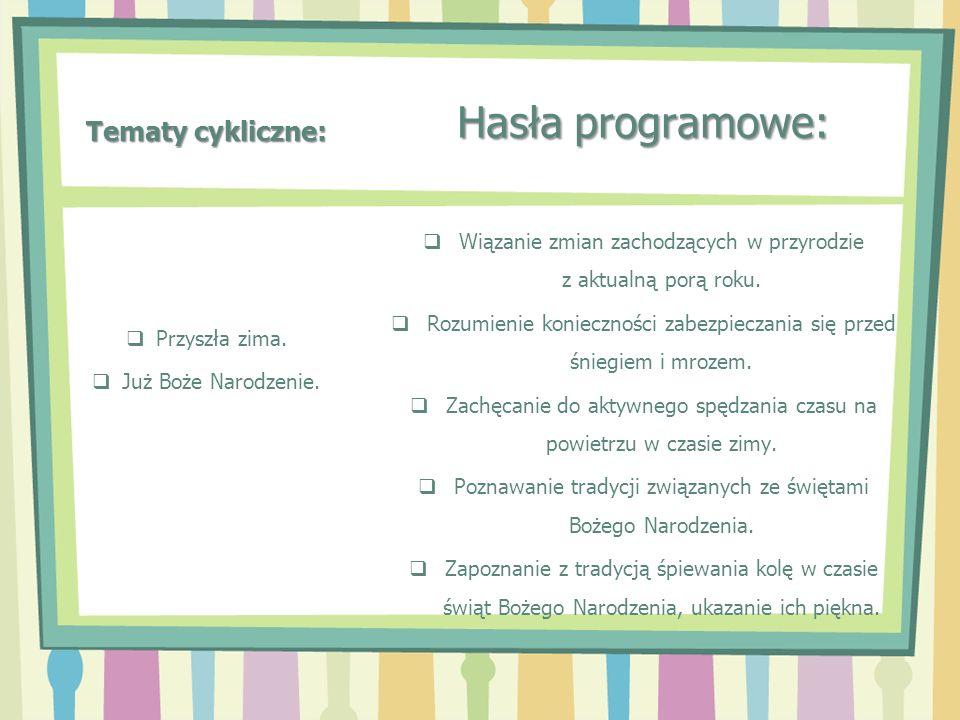 Tematy cykliczne: Hasła programowe: Wiązanie zmian zachodzących w przyrodzie z aktualną porą roku. Rozumienie konieczności zabezpieczania się przed śn