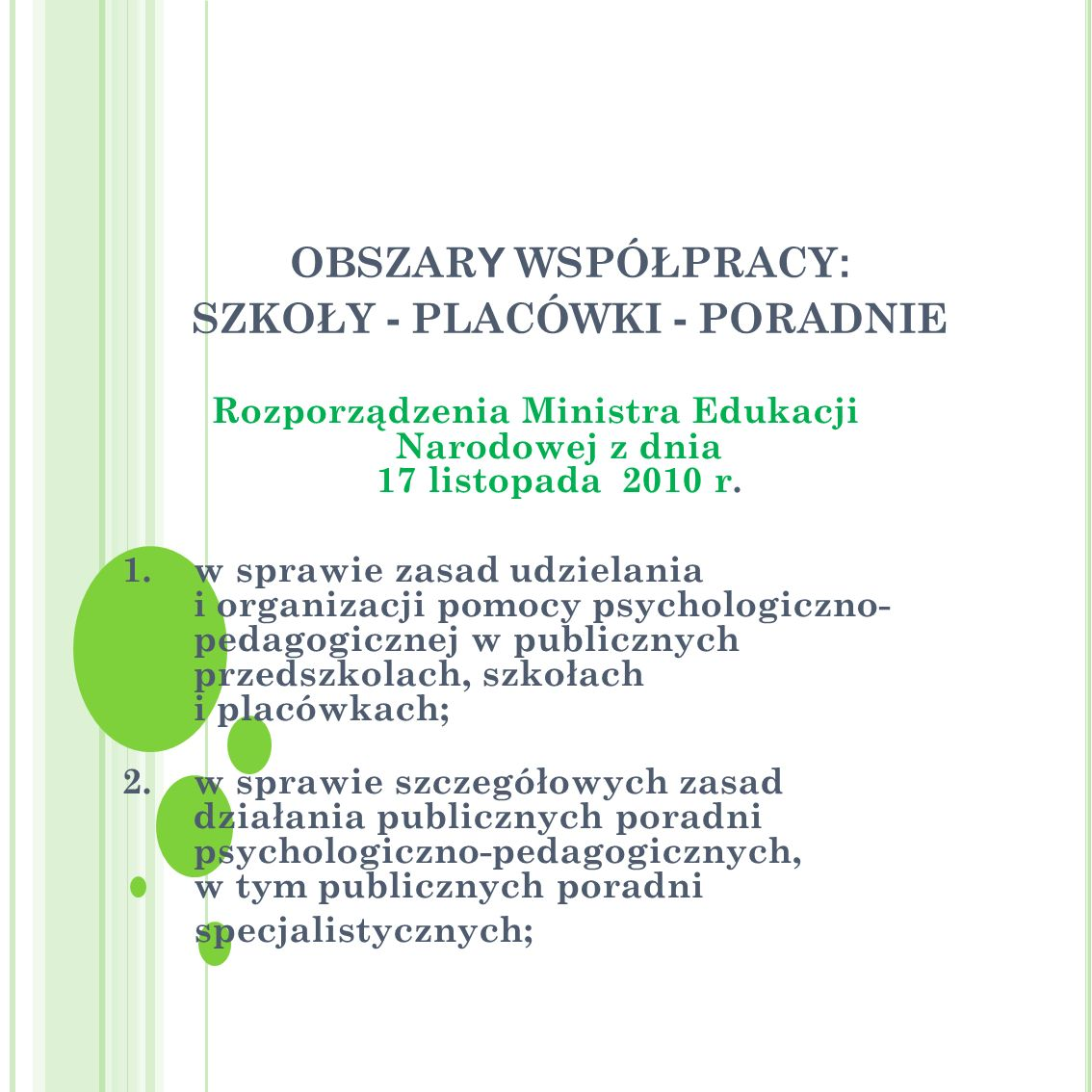 OBSZAR Y WSPÓŁPRACY : SZKOŁY - PLACÓWKI - PORADNIE Rozporządzenia Ministra Edukacji Narodowej z dnia 17 listopada 2010 r. 1. w sprawie zasad udzielani