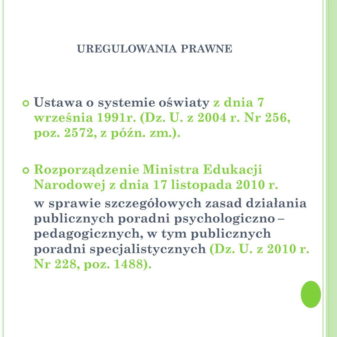 UREGULOWANIA PRAWNE Ustawa o systemie oświaty z dnia 7 września 1991r. (Dz. U. z 2004 r. Nr 256, poz. 2572, z późn. zm.). Rozporządzenie Ministra Eduk