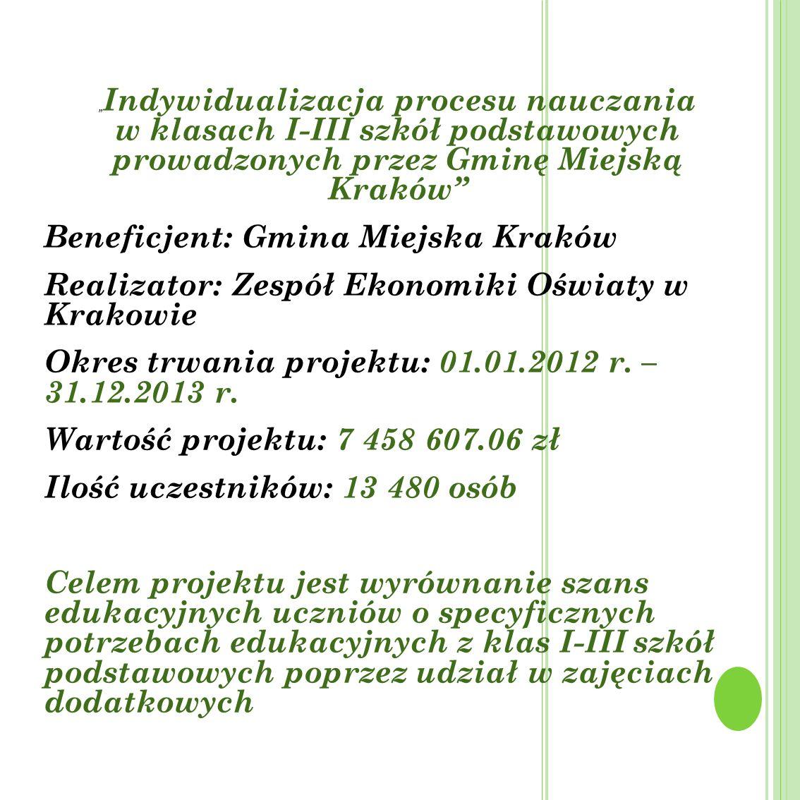 Indywidualizacja procesu nauczania w klasach I-III szkół podstawowych prowadzonych przez Gminę Miejską Kraków Beneficjent: Gmina Miejska Kraków Realiz