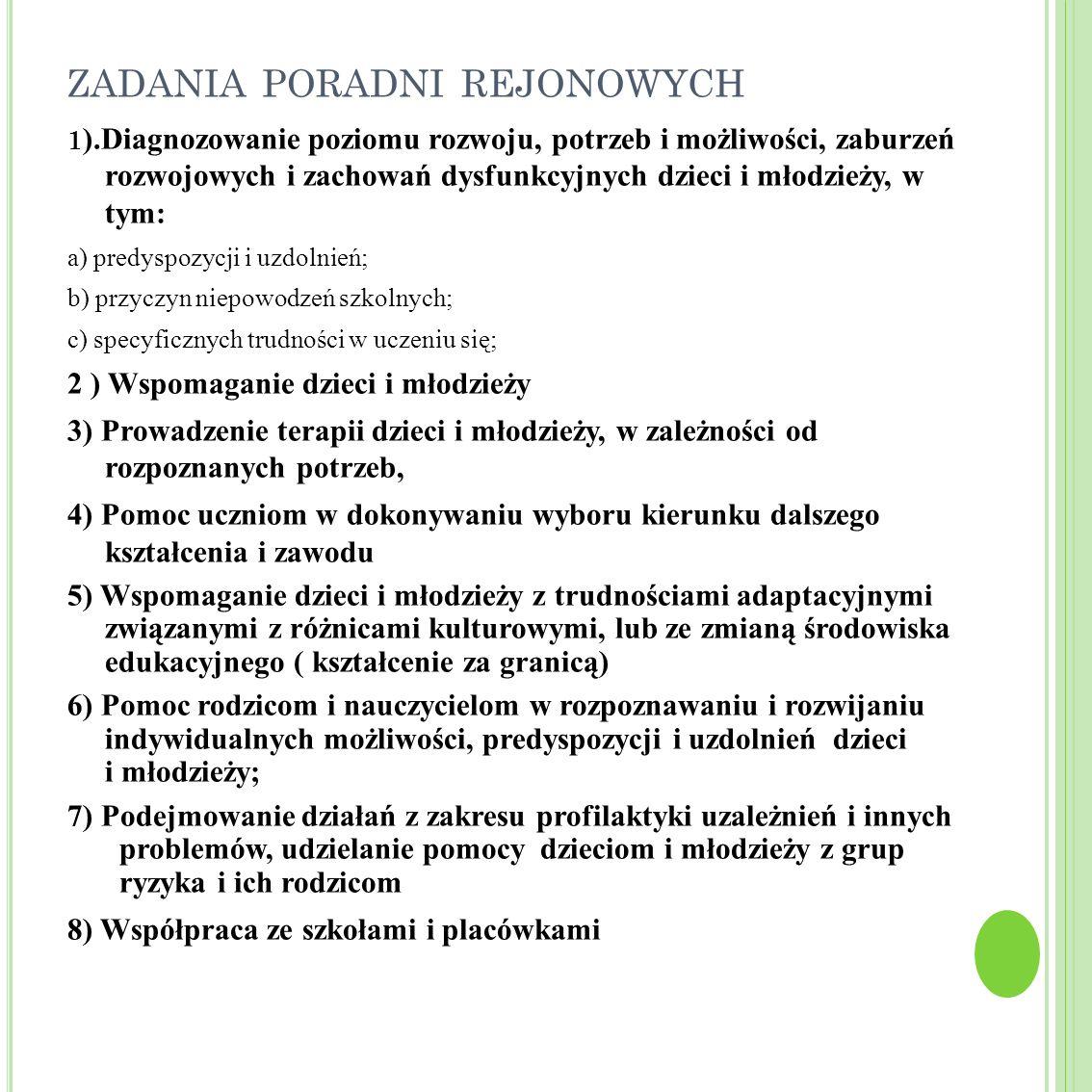 ZADANIA PORADNI REJONOWYCH 1 ).Diagnozowanie poziomu rozwoju, potrzeb i możliwości, zaburzeń rozwojowych i zachowań dysfunkcyjnych dzieci i młodzieży,