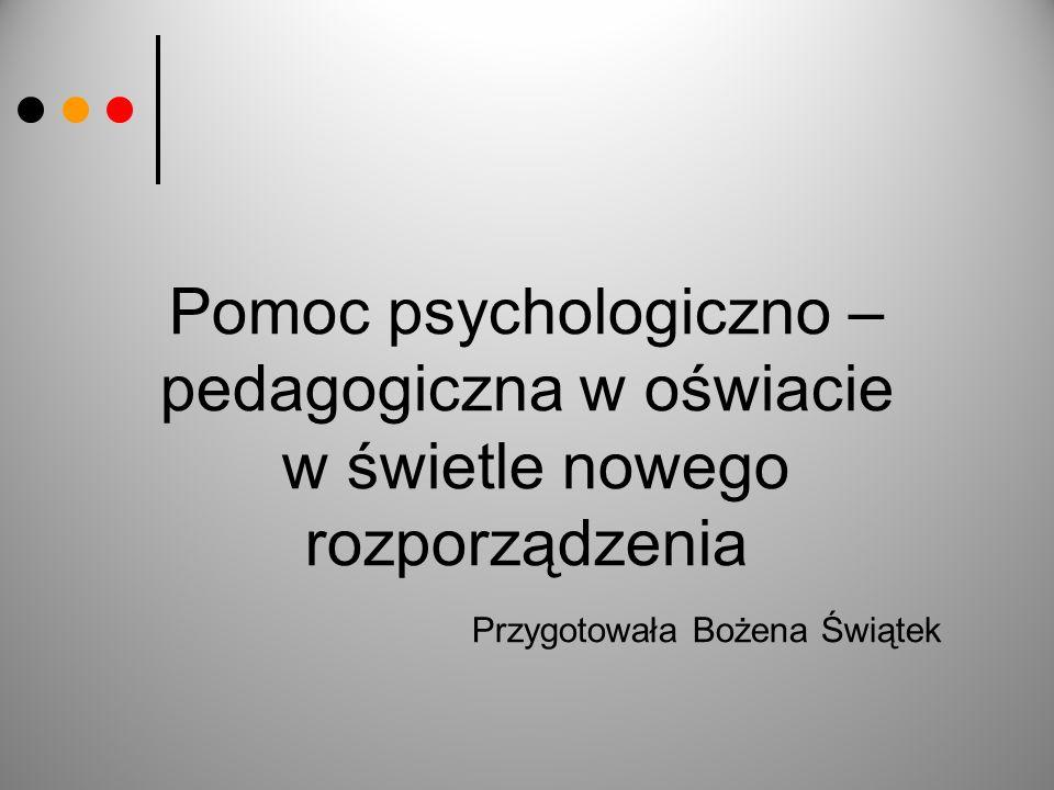 Rozporządzenie Rozporządzenie z dnia 17 listopada 2010 roku poszerzyło kompetencje i zadania szkoły w zakresie udzielania pomocy psychologiczno – pedagogicznej.