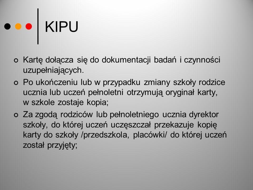 KIPU Kartę dołącza się do dokumentacji badań i czynności uzupełniających. Po ukończeniu lub w przypadku zmiany szkoły rodzice ucznia lub uczeń pełnole