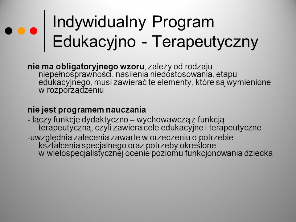 Indywidualny Program Edukacyjno - Terapeutyczny nie ma obligatoryjnego wzoru, zależy od rodzaju niepełnosprawności, nasilenia niedostosowania, etapu e