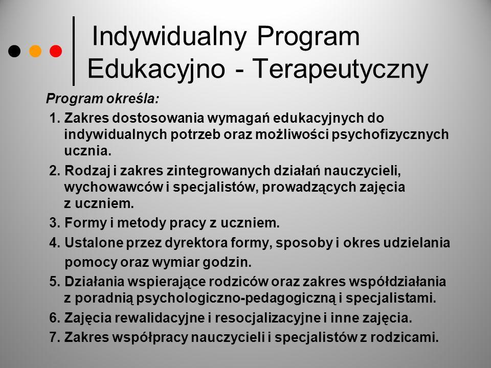 Indywidualny Program Edukacyjno - Terapeutyczny Program określa: 1. Zakres dostosowania wymagań edukacyjnych do indywidualnych potrzeb oraz możliwości