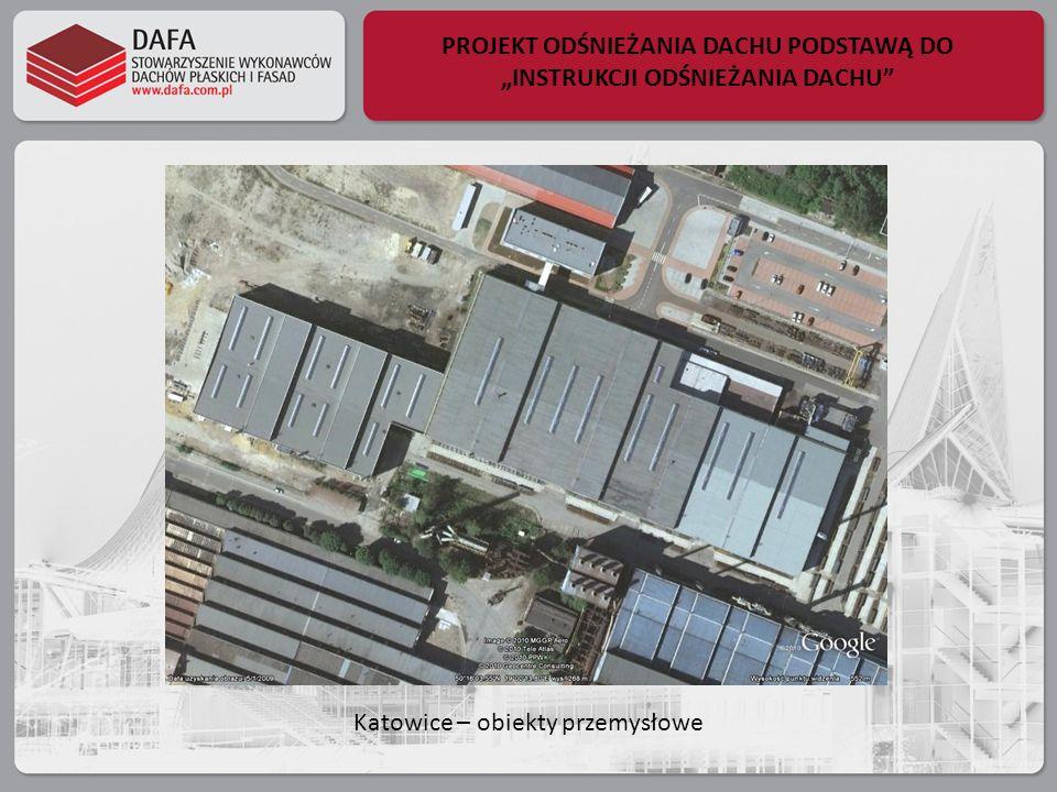 PROJEKT ODŚNIEŻANIA DACHU PODSTAWĄ DO INSTRUKCJI ODŚNIEŻANIA DACHU Katowice – obiekty przemysłowe