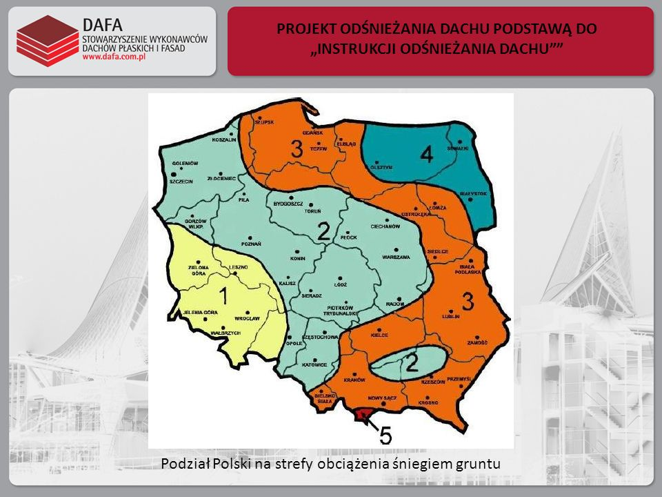 PROJEKT ODŚNIEŻANIA DACHU PODSTAWĄ DO INSTRUKCJI ODŚNIEŻANIA DACHU Podział Polski na strefy obciążenia śniegiem gruntu