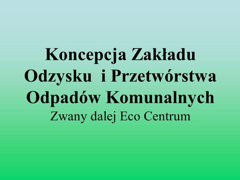 Koncepcja Zakładu Odzysku i Przetwórstwa Odpadów Komunalnych Zwany dalej Eco Centrum