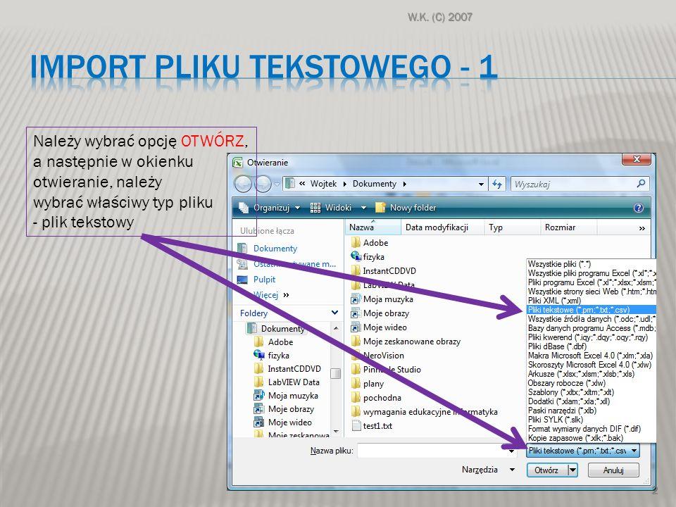 Należy wybrać opcję OTWÓRZ, a następnie w okienku otwieranie, należy wybrać właściwy typ pliku - plik tekstowy 2 W.K. (C) 2007