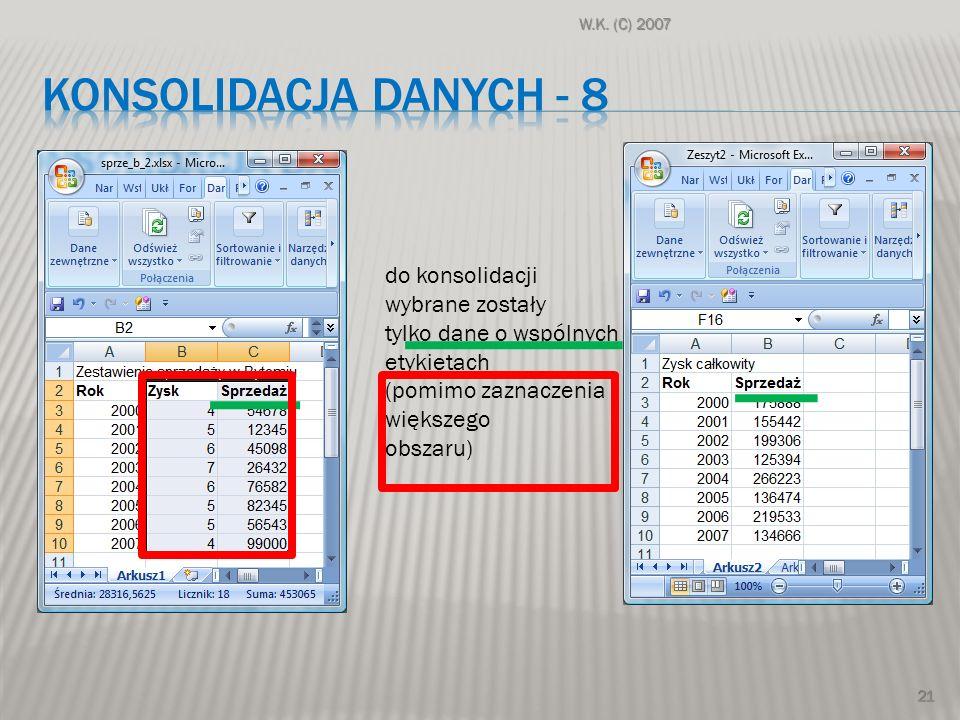 W.K. (C) 2007 21 do konsolidacji wybrane zostały tylko dane o wspólnych etykietach (pomimo zaznaczenia większego obszaru)