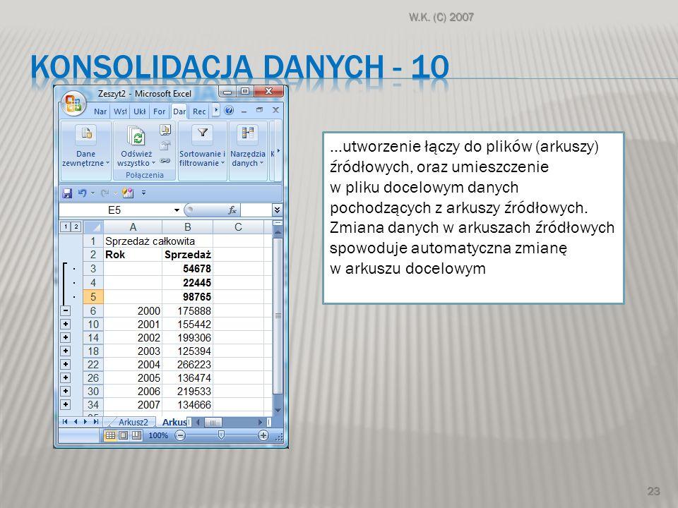 W.K. (C) 2007 23 …utworzenie łączy do plików (arkuszy) źródłowych, oraz umieszczenie w pliku docelowym danych pochodzących z arkuszy źródłowych. Zmian