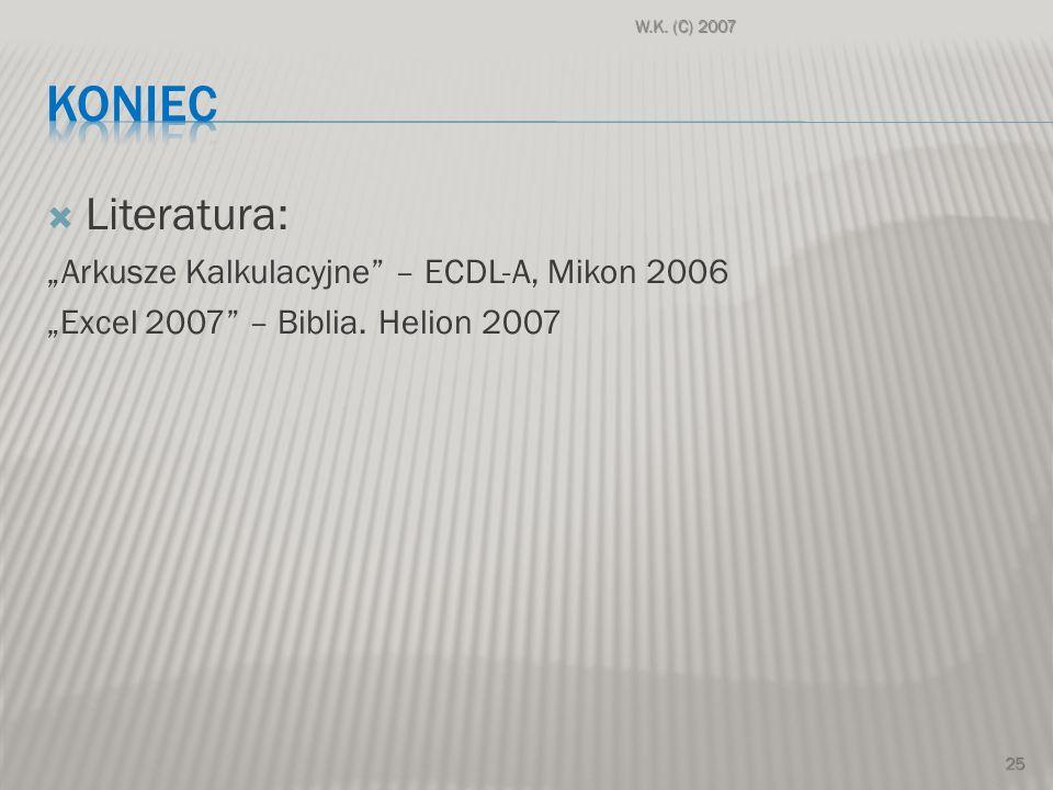 Literatura: Arkusze Kalkulacyjne – ECDL-A, Mikon 2006 Excel 2007 – Biblia.