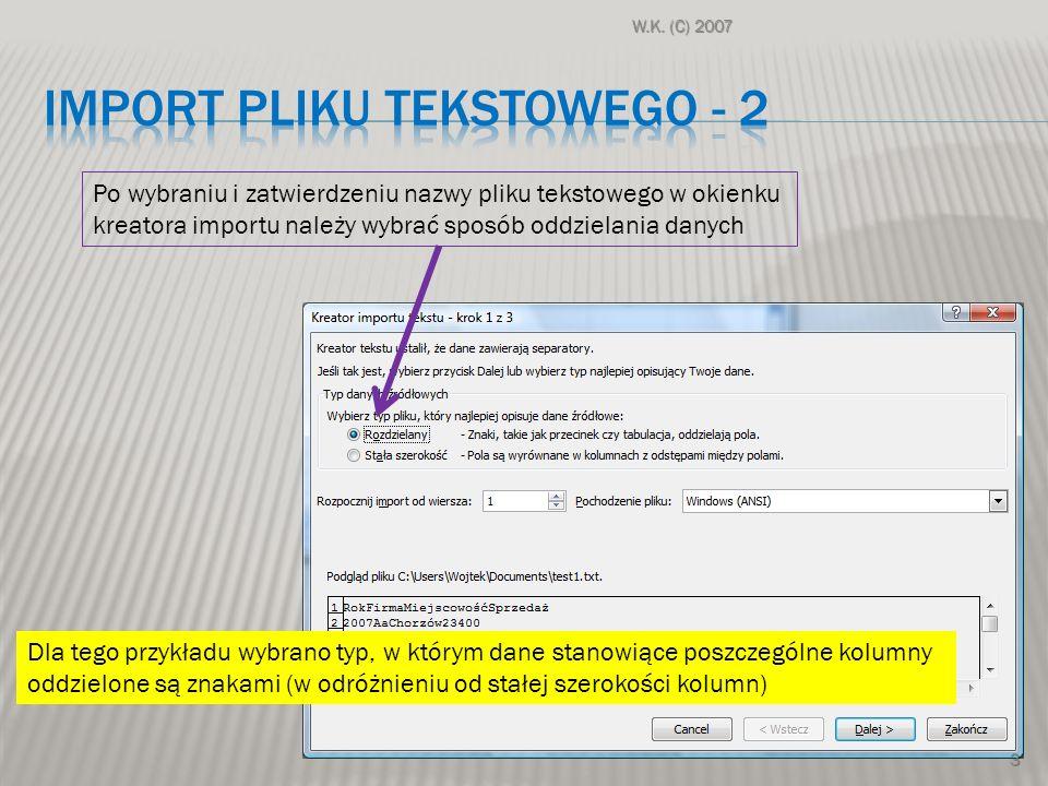 Po wybraniu i zatwierdzeniu nazwy pliku tekstowego w okienku kreatora importu należy wybrać sposób oddzielania danych Dla tego przykładu wybrano typ,