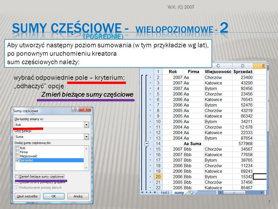 W.K. (C) 2007 7 (POŚREDNIE) Aby utworzyć następny poziom sumowania (w tym przykładzie wg lat), po ponownym uruchomieniu kreatora sum częściowych należ