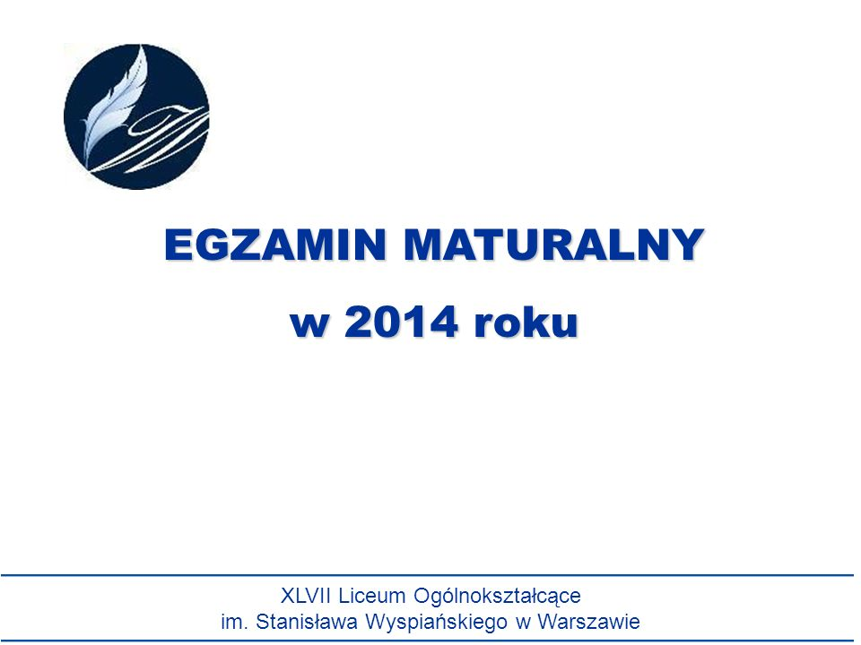 EGZAMIN MATURALNY w 2014 roku XLVII Liceum Ogólnokształcące im. Stanisława Wyspiańskiego w Warszawie