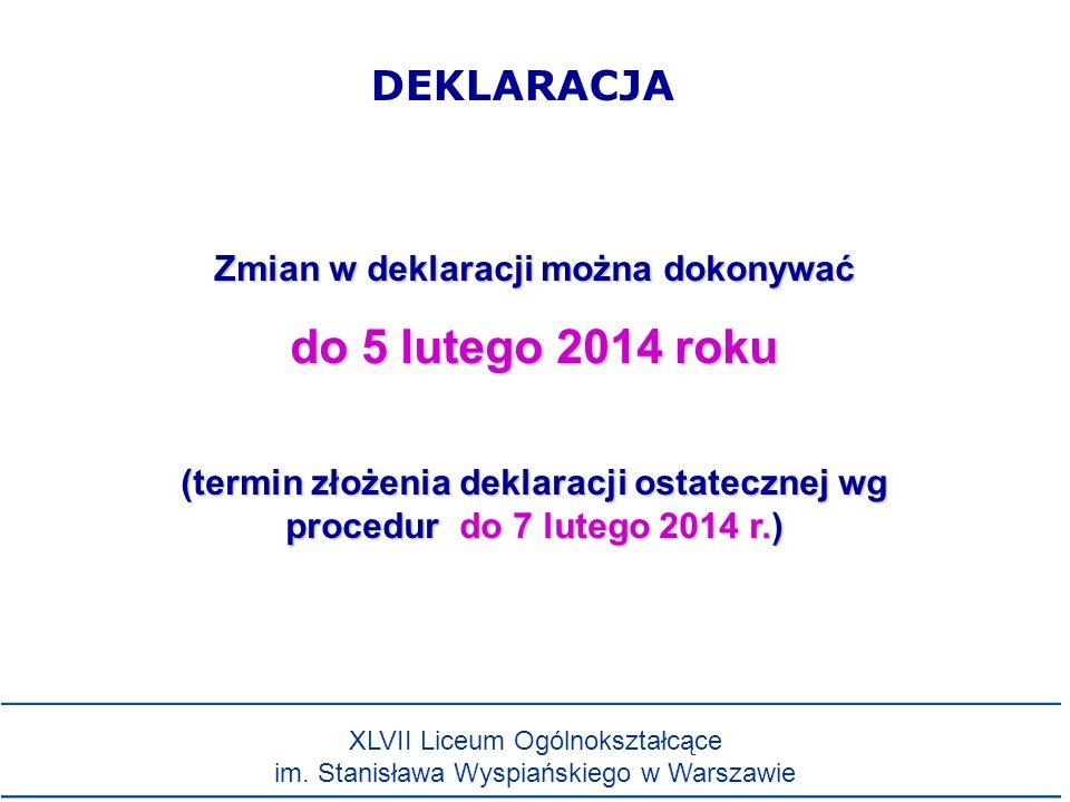 DEKLARACJA Zmian w deklaracji można dokonywać do 5 lutego 2014 roku (termin złożenia deklaracji ostatecznej wg procedur do 7 lutego 2014 r.) XLVII Liceum Ogólnokształcące im.