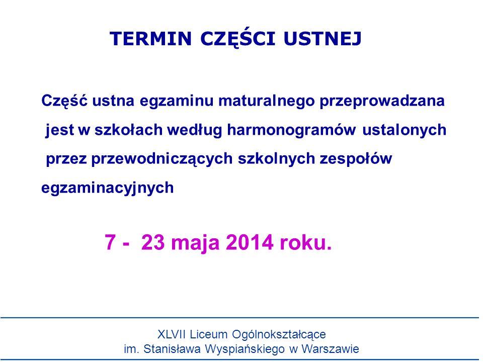 TERMIN CZĘŚCI USTNEJ 7 - 23 maja 2014 roku. Część ustna egzaminu maturalnego przeprowadzana jest w szkołach według harmonogramów ustalonych przez prze