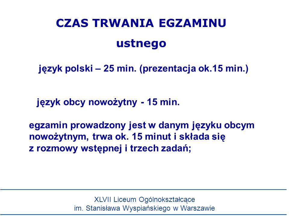 CZAS TRWANIA EGZAMINU ustnego język polski – 25 min. (prezentacja ok.15 min.) język obcy nowożytny - 15 min. egzamin prowadzony jest w danym języku ob