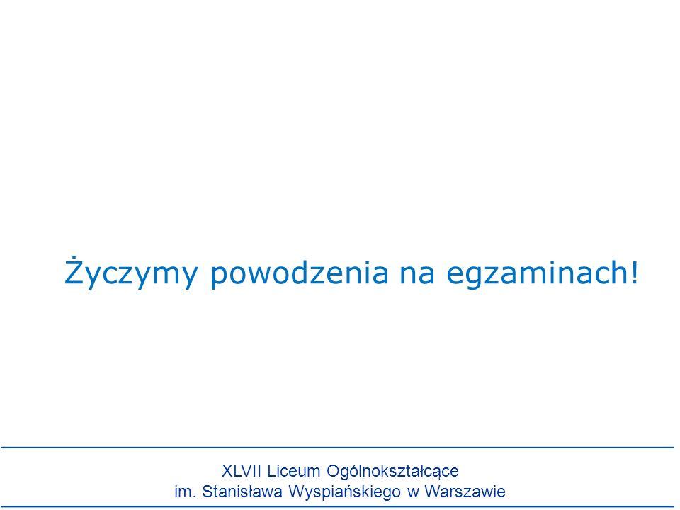 Życzymy powodzenia na egzaminach! XLVII Liceum Ogólnokształcące im. Stanisława Wyspiańskiego w Warszawie