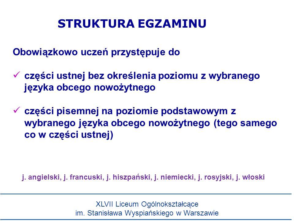 Obowiązkowo uczeń przystępuje do części ustnej bez określenia poziomu z wybranego języka obcego nowożytnego części pisemnej na poziomie podstawowym z wybranego języka obcego nowożytnego (tego samego co w części ustnej) STRUKTURA EGZAMINU j.