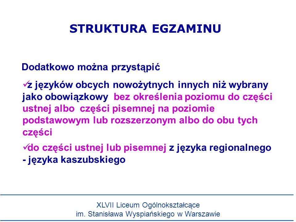na poziomie rozszerzonym do części pisemnej z języka polskiego lub matematyki do części pisemnej z języka obcego nowożytnego zdawanego jako obowiązkowy STRUKTURA EGZAMINU Dodatkowo można przystąpić XLVII Liceum Ogólnokształcące im.