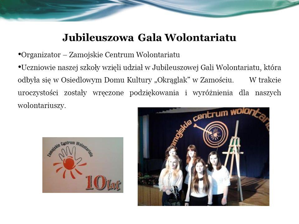 Jubileuszowa Gala Wolontariatu Organizator – Zamojskie Centrum Wolontariatu Uczniowie naszej szkoły wzięli udział w Jubileuszowej Gali Wolontariatu, k