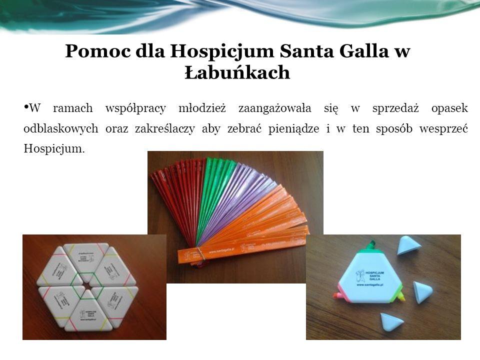 Pomoc dla Hospicjum Santa Galla w Łabuńkach W ramach współpracy młodzież zaangażowała się w sprzedaż opasek odblaskowych oraz zakreślaczy aby zebrać p