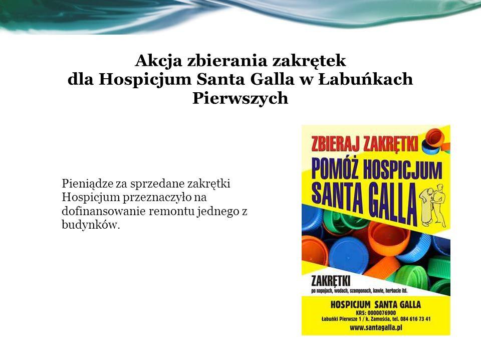 Akcja zbierania zakrętek dla Hospicjum Santa Galla w Łabuńkach Pierwszych Pieniądze za sprzedane zakrętki Hospicjum przeznaczyło na dofinansowanie rem