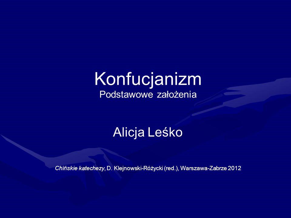 Konfucjanizm Podstawowe założenia Alicja Leśko Chińskie katechezy, D. Klejnowski-Różycki (red.), Warszawa-Zabrze 2012