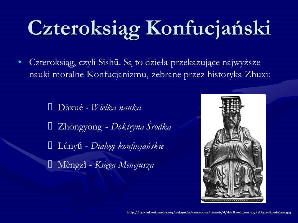 Czteroksiąg Konfucjański Czteroksiąg, czyli Sìshū. Są to dzieła przekazujące najwyższe nauki moralne Konfucjanizmu, zebrane przez historyka Zhuxi: Dàx