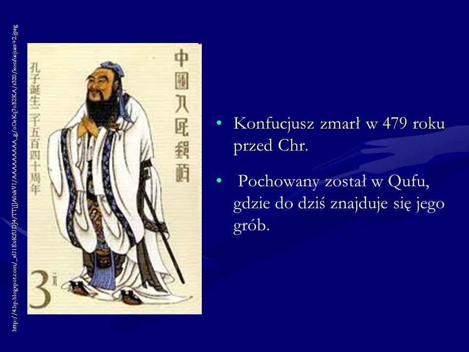 Konfucjusz zmarł w 479 roku przed Chr. Pochowany został w Qufu, gdzie do dziś znajduje się jego grób. http://4.bp.blogspot.com/_xU1EvKfUDJ4/TTjJJA6vkV