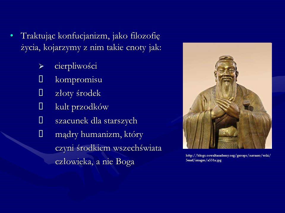 Traktując konfucjanizm, jako filozofię życia, kojarzymy z nim takie cnoty jak:Traktując konfucjanizm, jako filozofię życia, kojarzymy z nim takie cnot