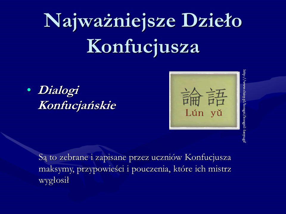 Najważniejsze Dzieło Konfucjusza Dialogi KonfucjańskieDialogi Konfucjańskie http://www.chiny.pl/kongzi/kongzi1-lunyu.gif Są to zebrane i zapisane prze