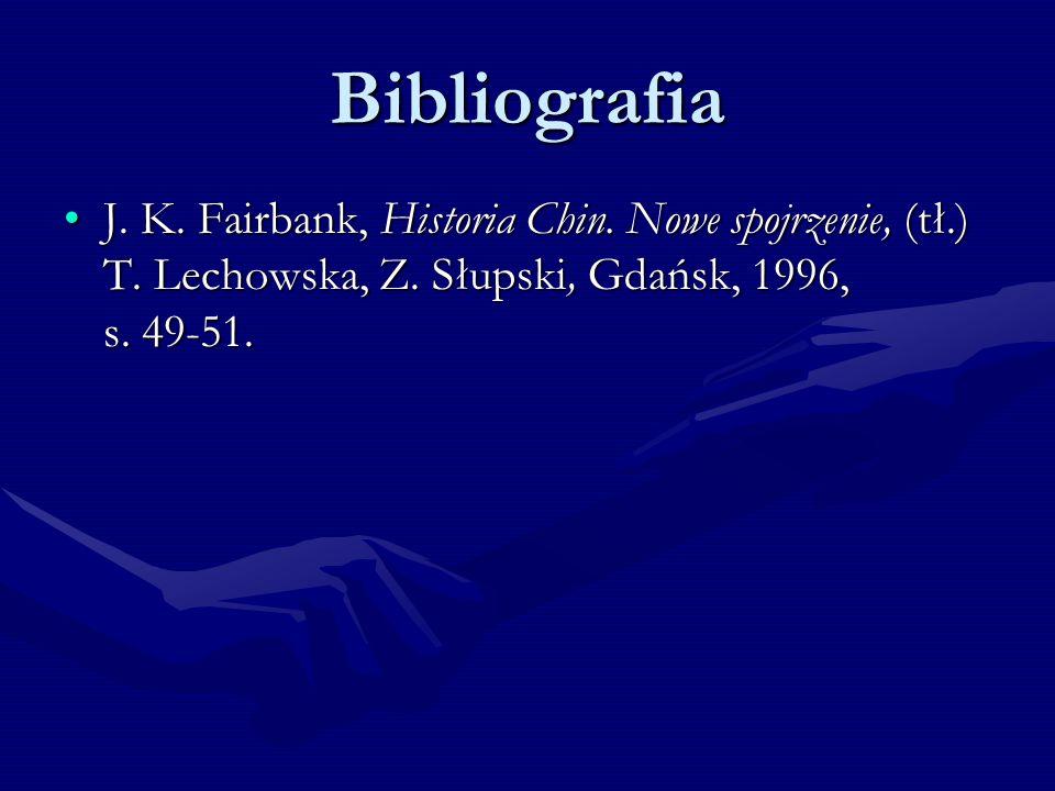 Bibliografia J. K. Fairbank, Historia Chin. Nowe spojrzenie, (tł.) T. Lechowska, Z. Słupski, Gdańsk, 1996, s. 49-51.J. K. Fairbank, Historia Chin. Now