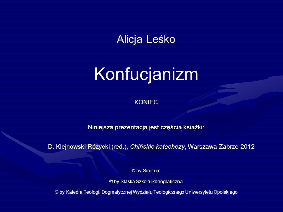 Alicja Leśko Konfucjanizm KONIEC Niniejsza prezentacja jest częścią książki: D. Klejnowski-Różycki (red.), Chińskie katechezy, Warszawa-Zabrze 2012 ©