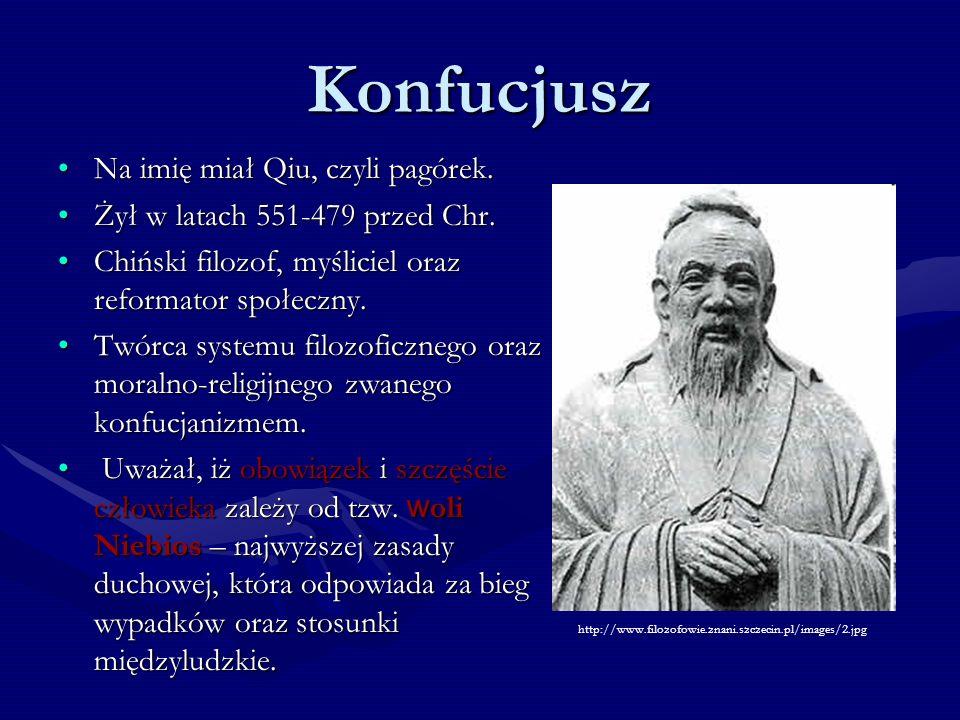 Konfucjusz Na imię miał Qiu, czyli pagórek.Na imię miał Qiu, czyli pagórek. Żył w latach 551-479 przed Chr.Żył w latach 551-479 przed Chr. Chiński fil