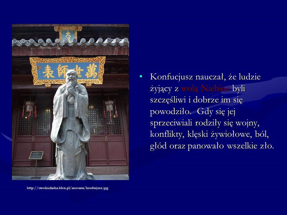Konfucjusz nauczał, że ludzie żyjący z wolą Niebios byli szczęśliwi i dobrze im się powodziło. Gdy się jej sprzeciwiali rodziły się wojny, konflikty,