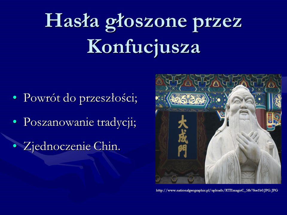Hasła głoszone przez Konfucjusza Powrót do przeszłości;Powrót do przeszłości; Poszanowanie tradycji;Poszanowanie tradycji; Zjednoczenie Chin.Zjednocze
