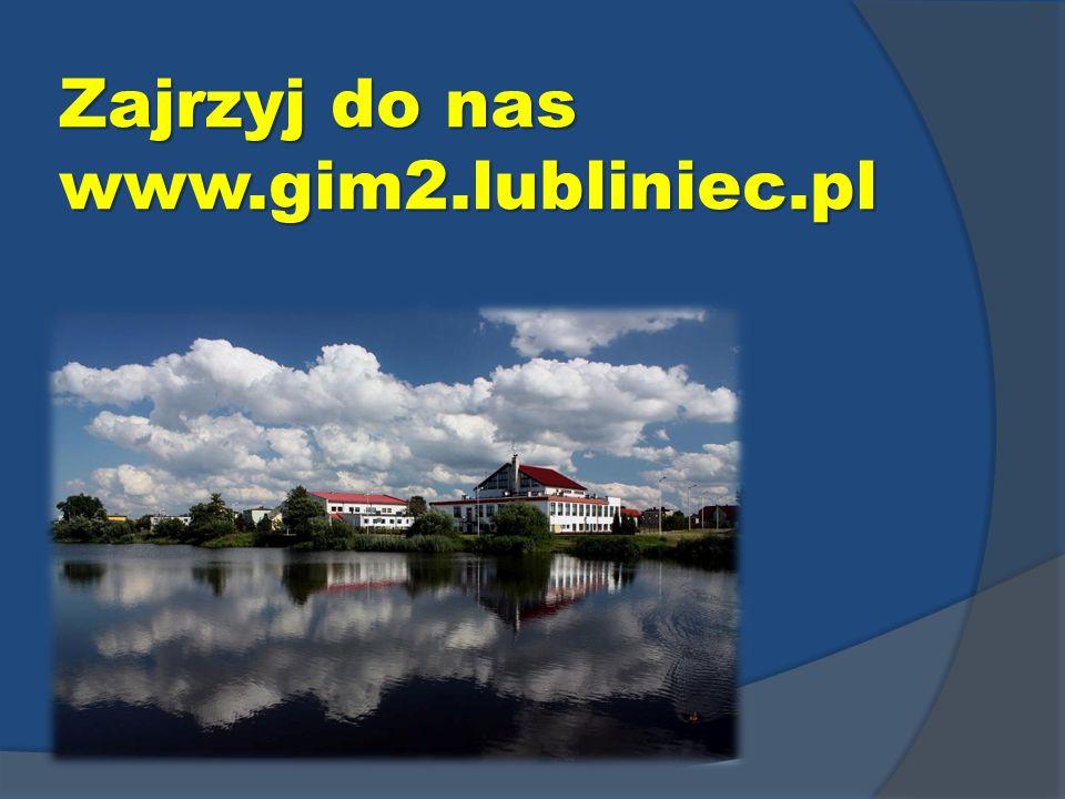 Zajrzyj do nas www.gim2.lubliniec.pl