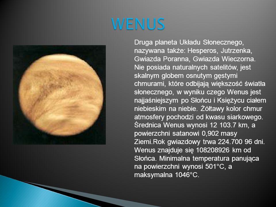 Druga planeta Układu Słonecznego, nazywana także: Hesperos, Jutrzenka, Gwiazda Poranna, Gwiazda Wieczorna. Nie posiada naturalnych satelitów, jest ska