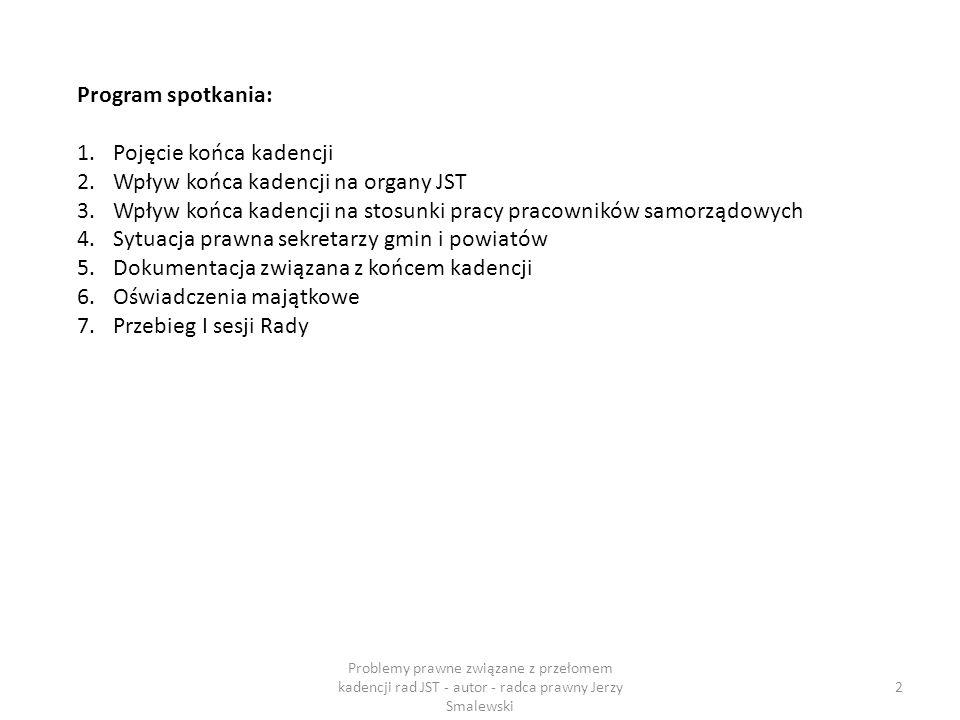 Obowiązki związane z końcem kadencji 23 Problemy prawne związane z przełomem kadencji rad JST - autor - radca prawny Jerzy Smalewski