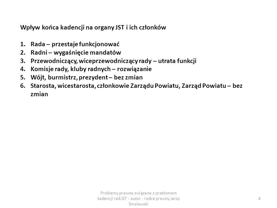 Skarbnicy – niezależni od kadencji 15 Problemy prawne związane z przełomem kadencji rad JST - autor - radca prawny Jerzy Smalewski